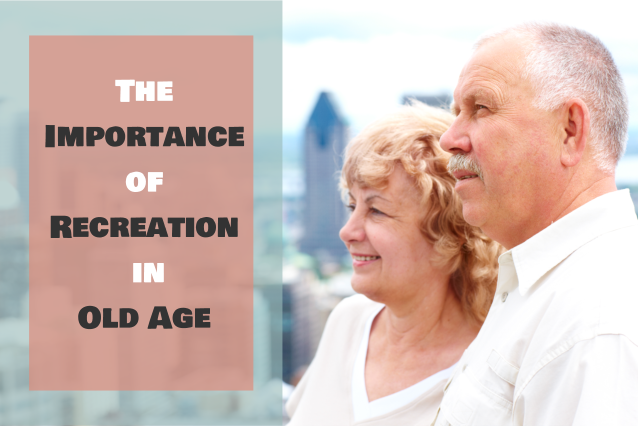 The Importance of Recreation in Old Age