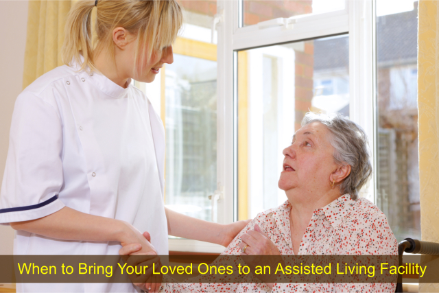 When to Bring Your Loved Ones to an Assisted Living Facility